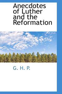 Anecdotes of Luther and the Reformation