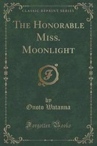 The Honorable Miss. Moonlight (Classic Reprint)