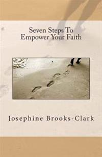 Seven Steps to Empower Your Faith