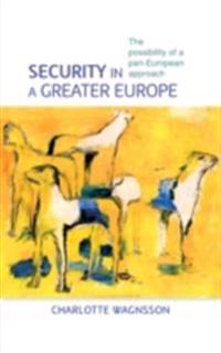 Security in a greater Europe: The possibility of a pan-European approach