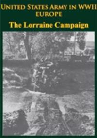 United States Army in WWII - Europe - the Lorraine Campaign