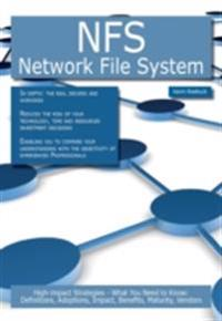 NFS - Network File System: High-impact Strategies - What You Need to Know: Definitions, Adoptions, Impact, Benefits, Maturity, Vendors