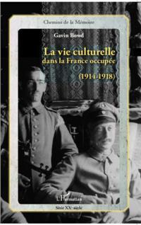 La vie culturelle dans la France occupee (191-1918)