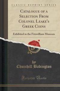 Catalogue of a Selection from Colonel Leake's Greek Coins