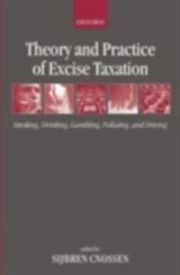 Theory and Practice of Excise Taxation Smoking, Drinking, Gambling, Polluting, and Driving