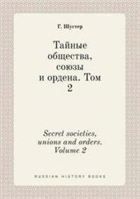 Secret Societies, Unions and Orders. Volume 2