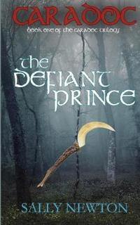 Caradoc: The Defiant Prince