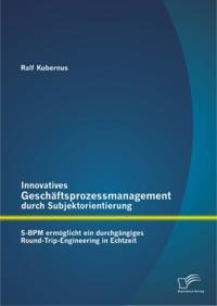 Innovatives Geschaftsprozessmanagement durch Subjektorientierung: S-BPM ermoglicht ein durchgangiges Round-Trip-Engineering in Echtzeit
