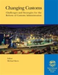 Changing Customs: Challenges and Strategies for the Reform of Customs Administration