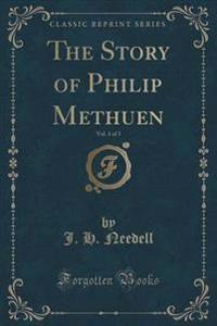 The Story of Philip Methuen, Vol. 1 of 3 (Classic Reprint)