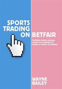 Sports trading on betfair - profitable betting exchange systems and strateg