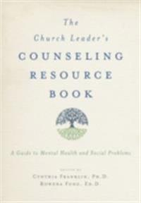 Church Leader's Counseling Resource Book A Guide to Mental Health and Social Problems