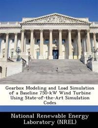Gearbox Modeling and Load Simulation of a Baseline 750-KW Wind Turbine Using State-Of-The-Art Simulation Codes