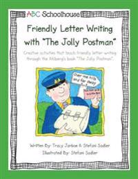 Friendly Letter Writing with the Jolly Postman: Creative Activities That Teach Friendly Letter Writing Through the Ahlberg's Book the Jolly Postman.
