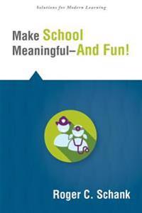 Make School Meaningful--And Fun!