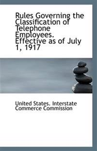 Rules Governing the Classification of Telephone Employees. Effective as of July 1, 1917