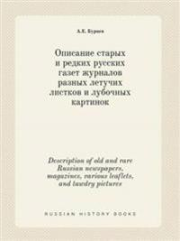Description of Old and Rare Russian Newspapers, Magazines, Various Leaflets, and Tawdry Pictures