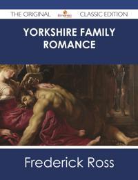Yorkshire Family Romance - The Original Classic Edition
