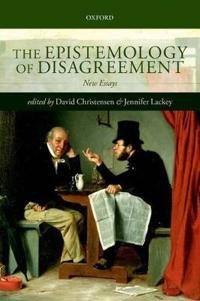 The Epistemology of Disagreement: New Essays