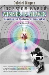 Loser on Earth, Winner in Heaven: Unveiling the Mysteries of Incarnation
