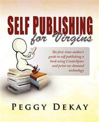 Self-Publishing for Virgins: The First Time Author's Guide to Self Publishing