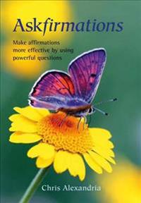 Askfirmations: Make Affirmations More Effective by Using Powerful Questions