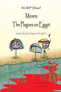 The Olet Story of Moses: The Plagues on Egypt: Based on Exodus Chapters 2 Through 12