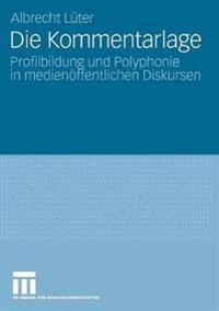 Die Kommentarlage: Profilbildung Und Polyphonie in Medienöffentlichen Diskursen
