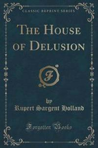 The House of Delusion (Classic Reprint)