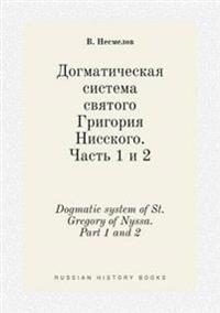 Dogmatic System of St. Gregory of Nyssa. Part 1 and 2