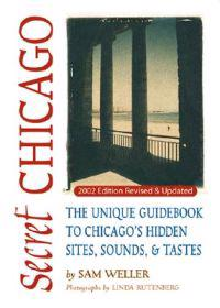 Secret Chicago: The Unique Guidebook to Chicago's Hidden Sites, Sounds & Tastes