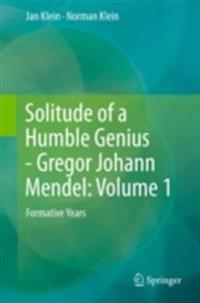 Solitude of a Humble Genius - Gregor Johann Mendel: Volume 1