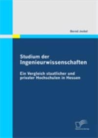 Studium der Ingenieurwissenschaften: Ein Vergleich staatlicher und privater Hochschulen in Hessen