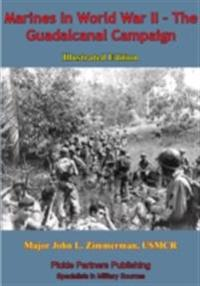 Marines In World War II - The Guadalcanal Campaign [Illustrated Edition]