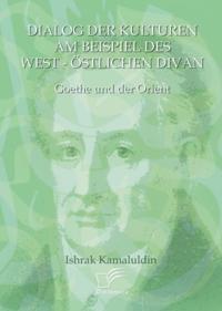 Dialog der Kulturen am Beispiel des &quote;West-Ostlichen Divan&quote;