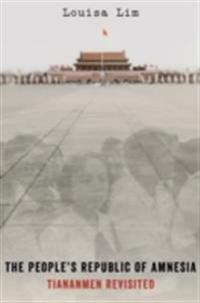 Peoples Republic of Amnesia: Tiananmen Revisited