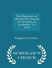The Registers of the Parish Church of Grinton in Swaledale, Co. York - Scholar's Choice Edition