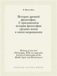 History of Ancient Philosophy. with an Appendix History of Philosophy of the Middle Ages and Renaissance