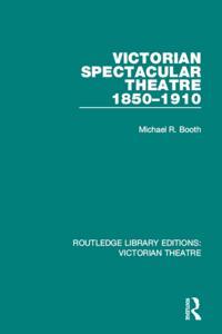 Victorian Spectacular Theatre 1850-1910