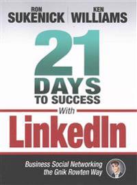 21 Days to Success with Linkedin: Business Social Networking the Gnik Rowten Way