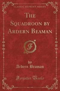 The Squadroon by Ardern Beaman (Classic Reprint)