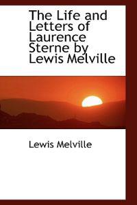 The Life and Letters of Laurence Sterne by Lewis Melville