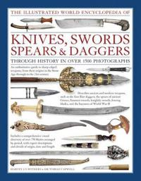 Illustrated world encyclopedia of knives, swords, spears & daggers - throug