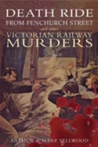 Death Ride From Fenchurch Street & Other Victorian Railway Murders