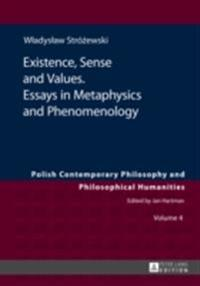 Existence, Sense and Values. Essays in Metaphysics and Phenomenology