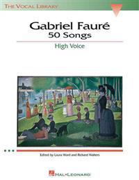 Gabriel Faure: 50 Songs: The Vocal Library High Voice