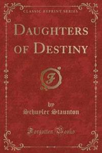 Daughters of Destiny (Classic Reprint)