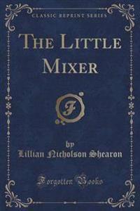 The Little Mixer (Classic Reprint)