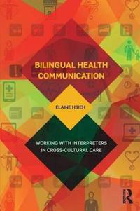 Bilingual Health Communication: Working with Interpreters in Cross-Cultural Care