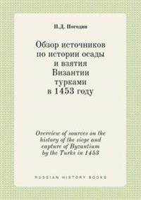 Overview of Sources on the History of the Siege and Capture of Byzantium by the Turks in 1453
